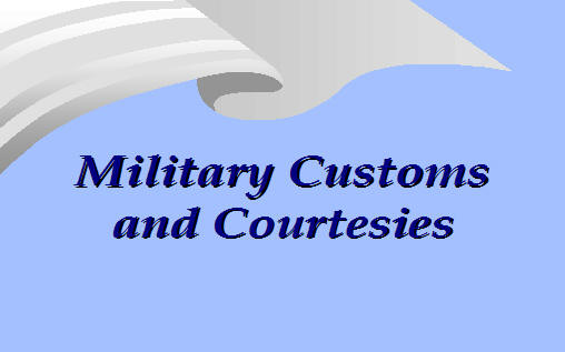 military customs and courtesies respect Customs, courtesies military courtesy shows respect and reflects self-discipline consistent and proper military courtesy is an indicator of unit discipline.